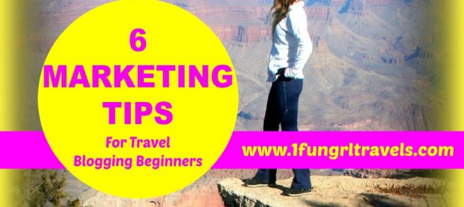 6 Sure Fire Marketing Tips for New Travel Bloggers