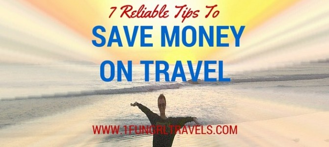 7 Reliable Tips You Need To Save on Travel