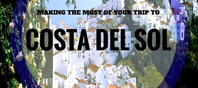 How To Make the Most Out of Your Trip to Costa del Sol