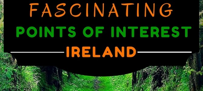 5 Fascinating Points of Interest in Ireland!