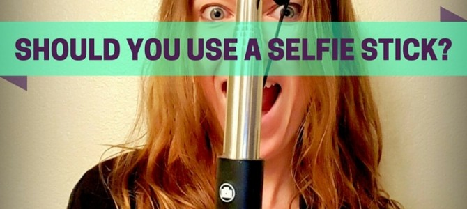 Should You Use A Selfie Stick?