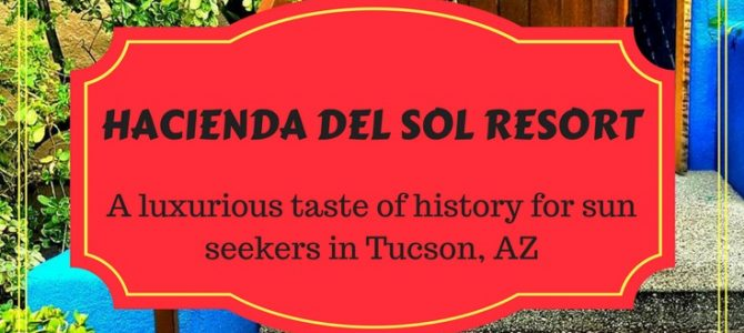 Luxurious Hacienda Del Sol Resort in Tucson: A Taste of History for Sun Seekers