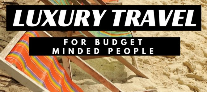 Luxury Travel for Budget Minded People