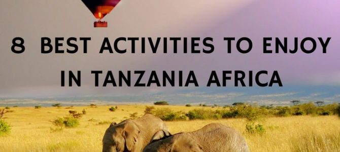 8 Best Activities to Enjoy in Tanzania, Africa