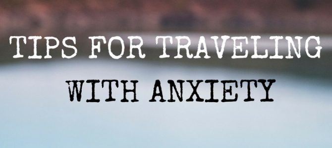 Tips For Traveling With Anxiety