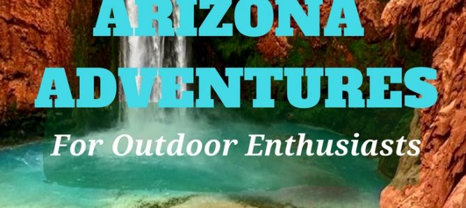 Arizona Adventures Every Outdoor Enthusiast Must Do