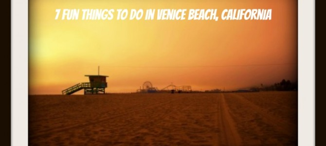 7 Fascinating Things To Do in Unusual Venice Beach, California!